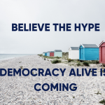 Democracy Alive is just around the Corner!